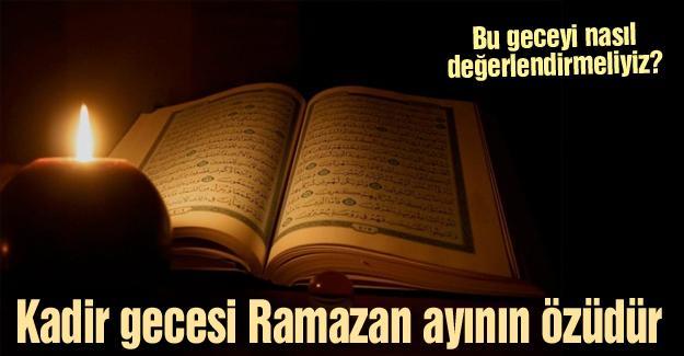 Kadir gecesi Ramazan ayının özüdür