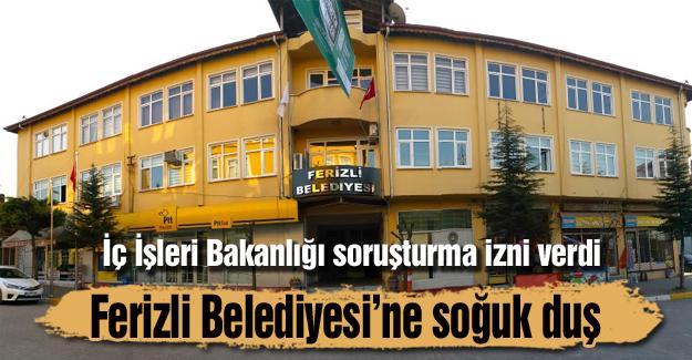 Ferizli Belediyesine soğuk duş!