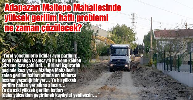 Adapazarı Maltepe Mahallesinde yüksek gerilim hattı problemi ne zaman çözülecek?