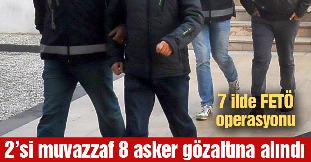 2'si muvazzaf 8 asker gözaltına alındı