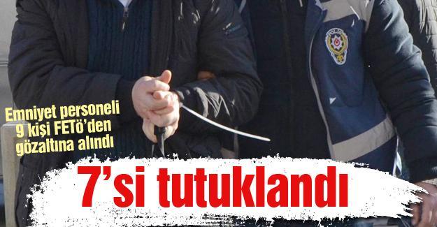 Emniyet personeli 9 kişi FETÖ'den gözaltına alındı