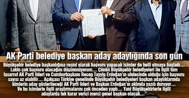 AK Parti belediye başkan aday adaylığında son gün