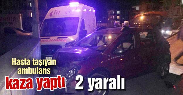 Hasta sevki yapan ambulans kaza yaptı! 2 yaralı