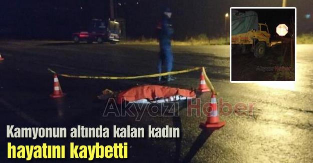 Kamyonun altında kalan kadın hayatını kaybetti