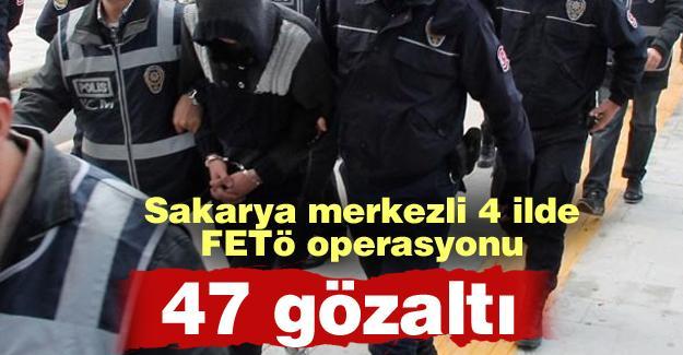 Sakarya merkezli 4 ilde FETÖ operasyonu! 47 gözaltı
