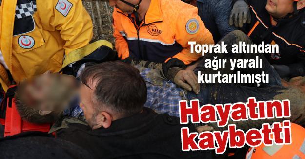 Toprak altından ağır yaralı kurtarılmıştı! Hayatını kaybetti