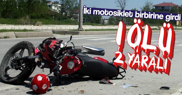 İki motosiklet birbirine girdi: 1 ölü 2 yaralı