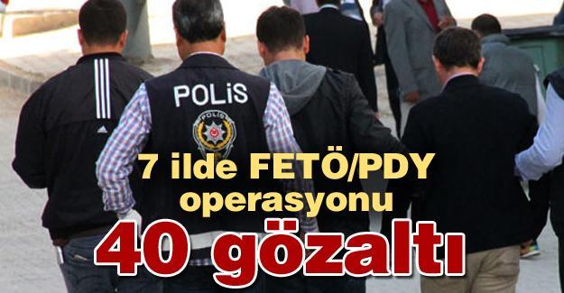 7 ilde FETÖ/PDY operasyonu! 40 gözaltı