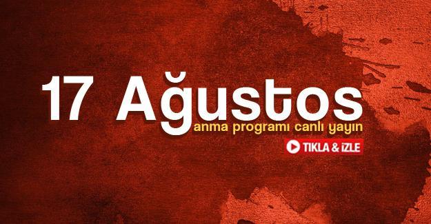 17 Ağustos anma programı canlı yayınlanıyor!