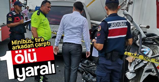 Minibüs, tıra arkadan çarptı: 1 ölü, 1 yaralı