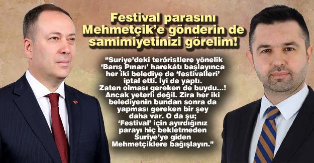 Festival parasını Mehmetçik'e gönderin de samimiyetinizi görelim!…