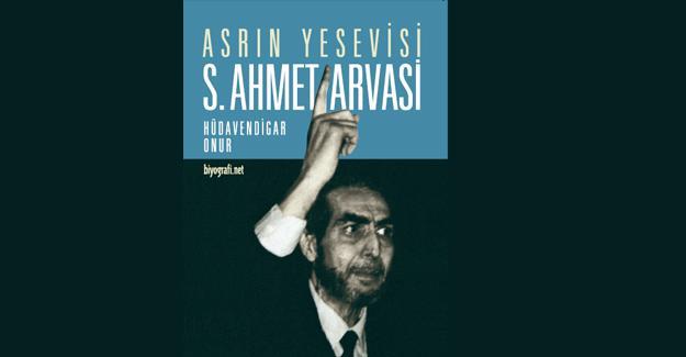 Asrın Yesevisi: S. Ahmet Arvasi
