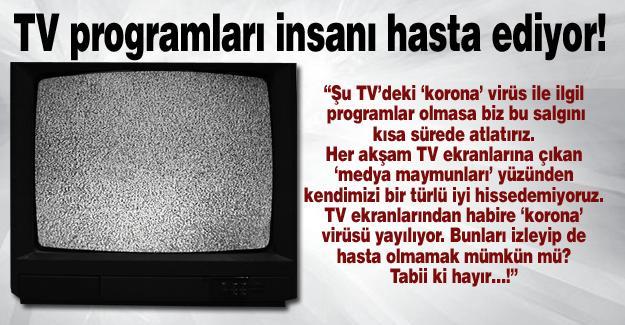 TV programları insanı hasta ediyor!…