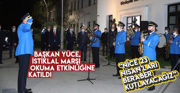 Başkan Yüce, İstiklal Marşı okuma etkinliğine katıldı