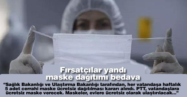 Fırsatçılar yandı, maske dağıtımı bedava