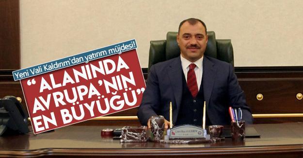 Yeni Vali Kaldırım'dan yatırım müjdesi!