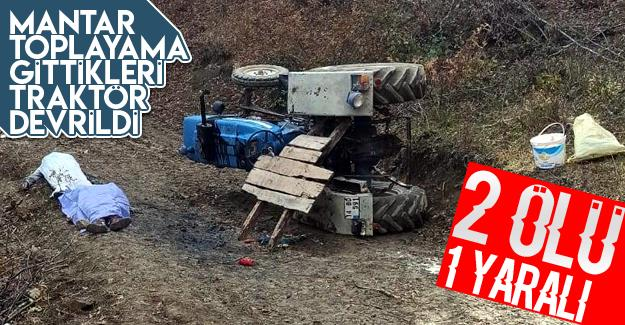 Traktör devrildi: 2 ölü 1 yaralı