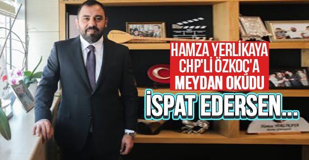 Hamza Yerlikaya CHP'li Özkoç'a meydan okudu