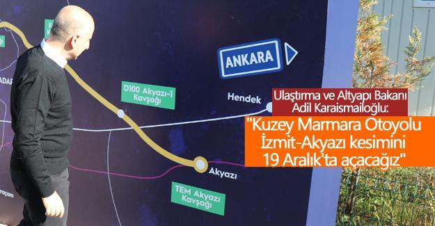 """""""Kuzey Marmara Otoyolu İzmit-Akyazı kesimini 19 Aralık'ta açacağız"""""""
