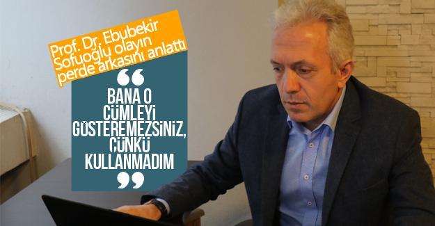 Prof. Dr. Ebubekir Sofuoğlu olayın perde arkasını anlattı