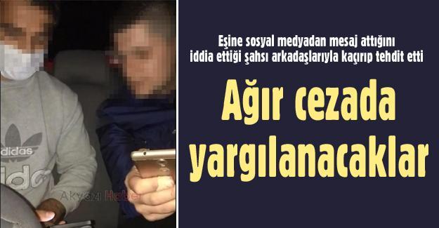 Eşine sosyal medyadan mesaj attığını iddia ettikleri şahsı kaçırıp tehdit ettiler