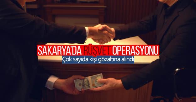 Sakarya'da rüşvet operasyonu