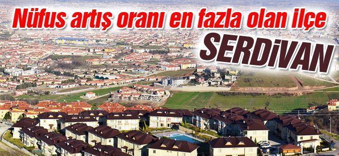 Nüfus artış oranı en fazla olan ilçe Serdivan