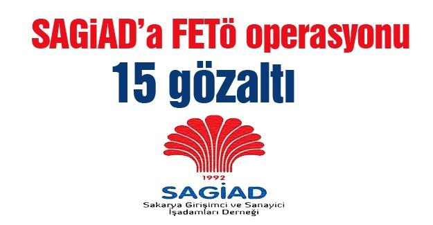 SAGİAD'a FETÖ operasyonu! 15 gözaltı