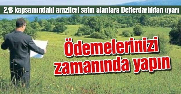2/B kapsamındaki arazileri satın alanlara Defterdarlıktan uyarı