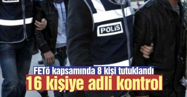 FETÖ kapsamında 8 kişi tutuklandı