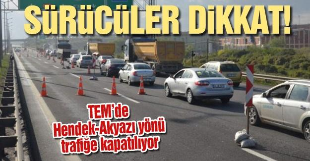 TEM'de Hendek-Akyazı yönü trafiğe kapatılıyor