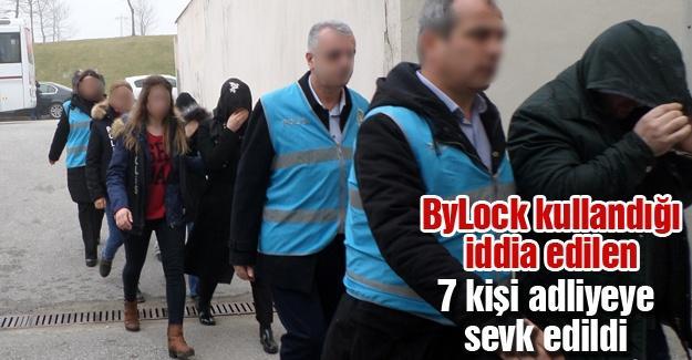 ByLock kullandığı iddia edilen 7 kişi adliyeye sevk edildi