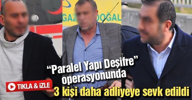"""""""Paralel Yapı Deşifre"""" operasyonunda 3 kişi daha adliyeye sevk edildi"""