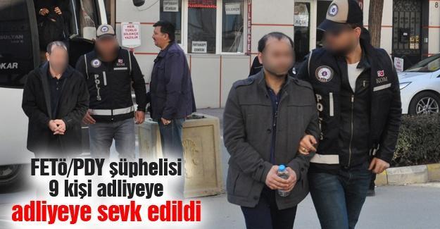 FETÖ/PDY şüphelisi 9 kişi adliyeye sevk edildi