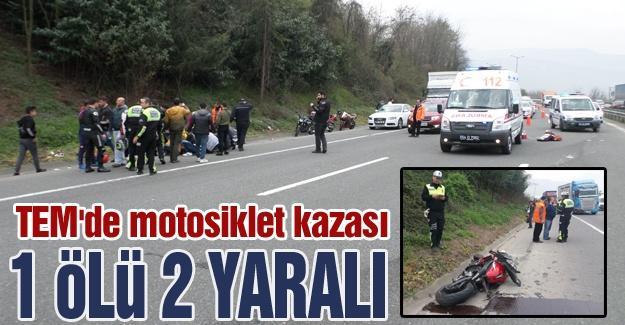 TEM'de motosiklet kazası: 1 Ölü 2 Yaralı