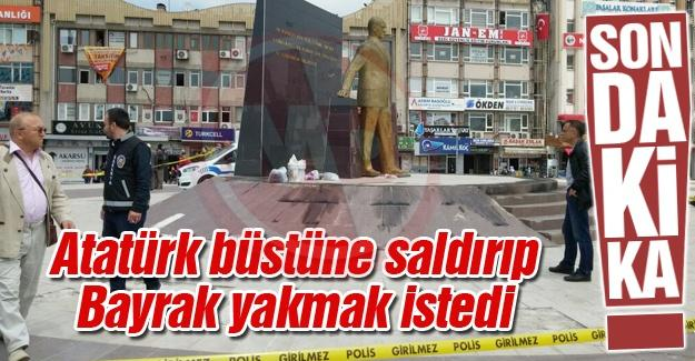 Atatürk büstüne saldırıp Bayrak yakmak istedi
