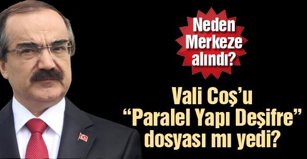"""Vali Coş'u """"Paralel Yapı Deşifre"""" dosyası mı yedi?"""
