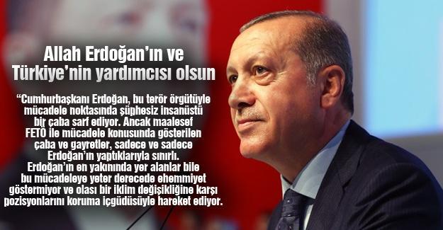 Allah Erdoğan'ın ve Türkiye'nin yardımcısı olsun