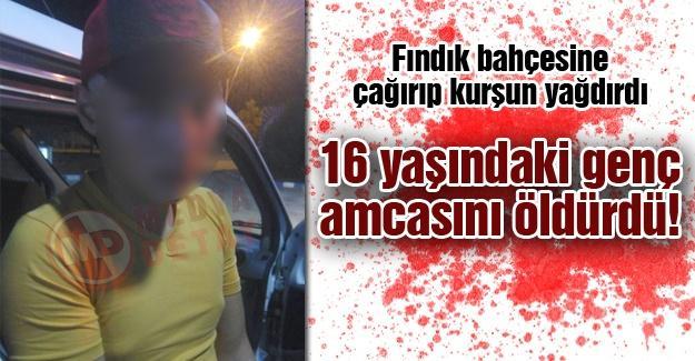 16 yaşındaki genç amcasını öldürdü!