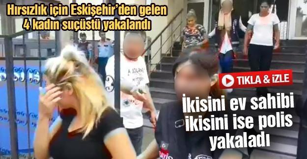 Hırsızlık için Eskişehir'den gelen 4 kadın suçüstü yakalandı