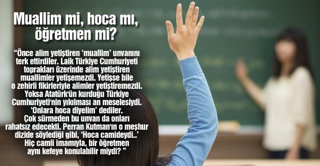 Muallim mi, hoca mı, öğretmen mi?