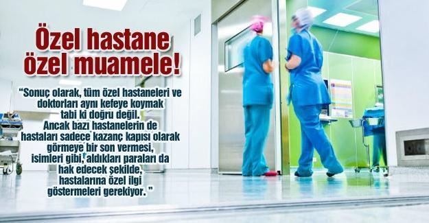 Özel hastane özel muamele!