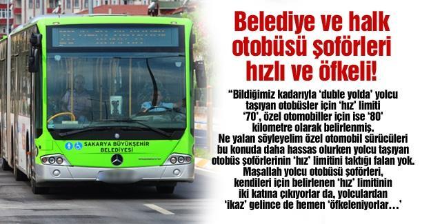 Belediye ve halk otobüsü şoförleri, hızlı ve öfkeli!…