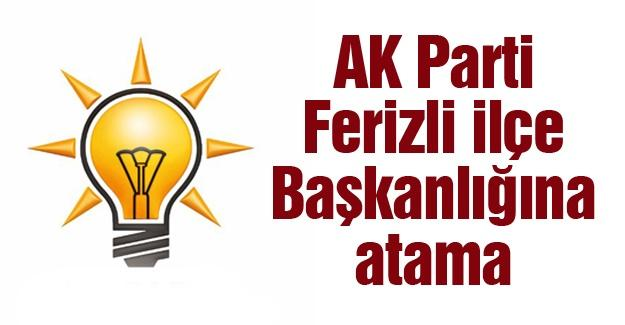 AK Parti Ferizli İlçe Başkanlığına atama