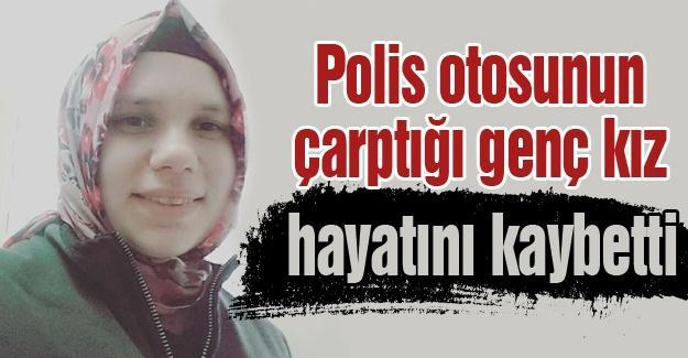 Polis otosunun çarptığı genç kız hayatını kaybetti