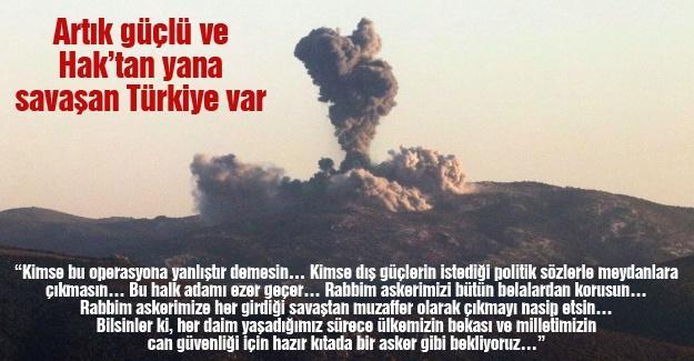 Artık güçlü ve Hak'tan yana savaşan Türkiye var
