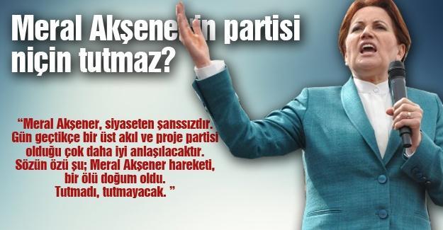 Meral Akşener'in partisi niçin tutmaz?