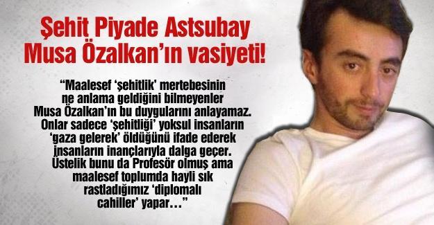 Şehit Piyade Astsubay Musa Özalkan'ın vasiyeti!…
