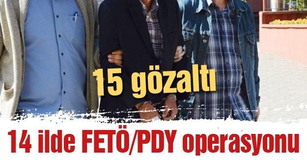 14 ilde FETÖ/PDY operasyonu! 15 gözaltı