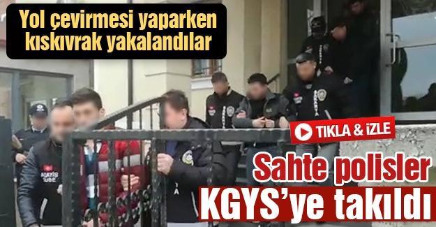 Sahte polisler KGYS'ye takıldı!